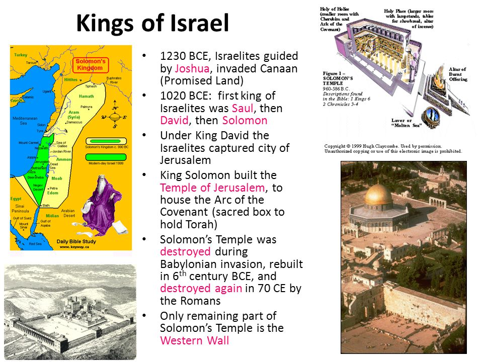 Kings of Israel 1230 BCE, Israelites guided by Joshua, invaded Canaan (Promised Land) 1020 BCE: first king of Israelites was Saul, then David, then So