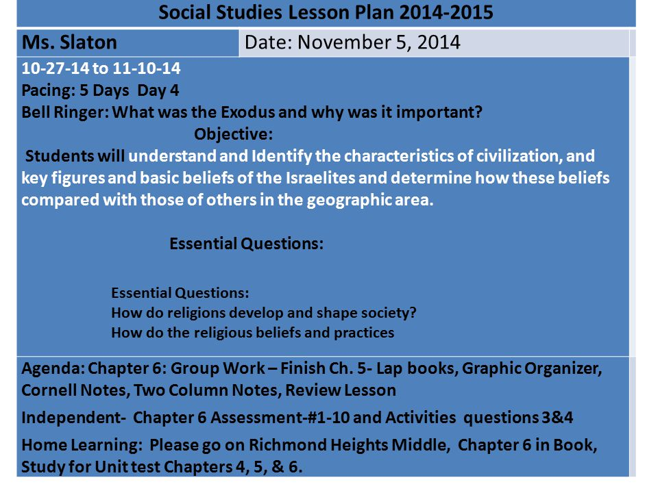 Social Studies Lesson Plan 2014-2015 Ms. SlatonDate: November 5, 2014 10-27-14 to 11-10-14 Pacing: 5 Days Day 4 Bell Ringer: What was the Exodus and w