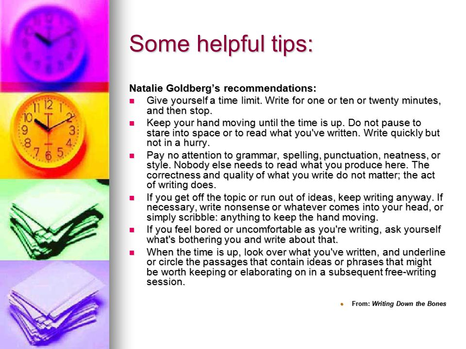 Some helpful tips: Natalie Goldberg's recommendations: Give yourself a time limit.