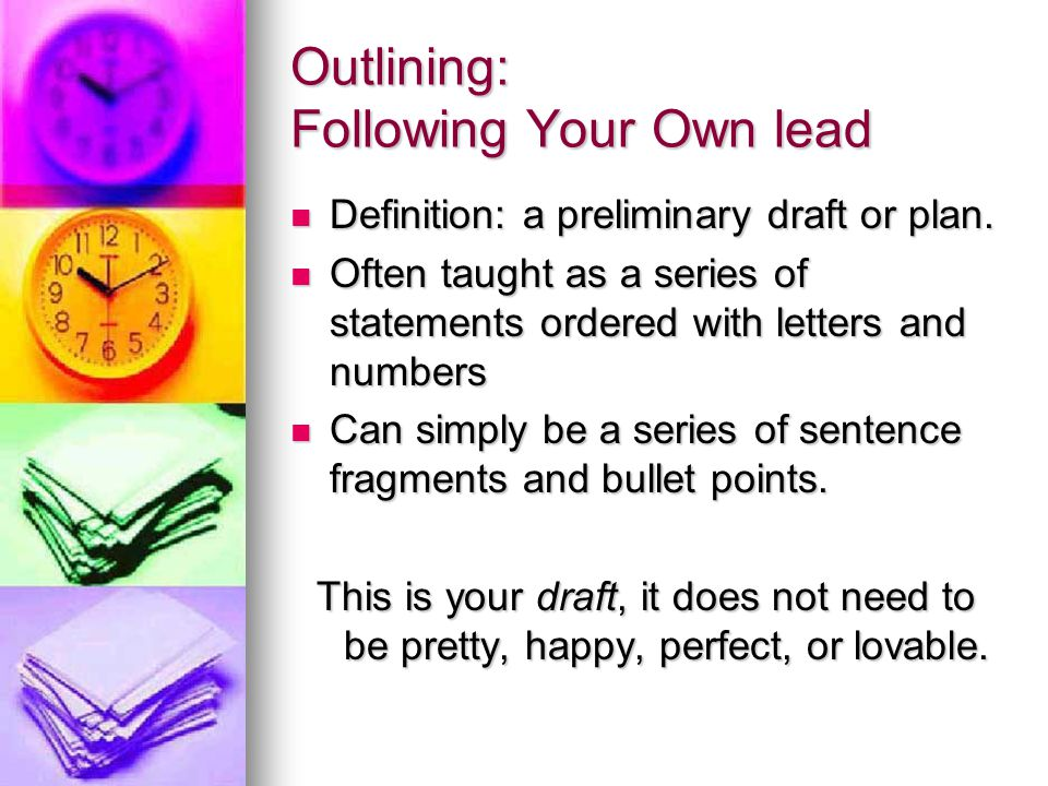 Outlining: Following Your Own lead Definition: a preliminary draft or plan.