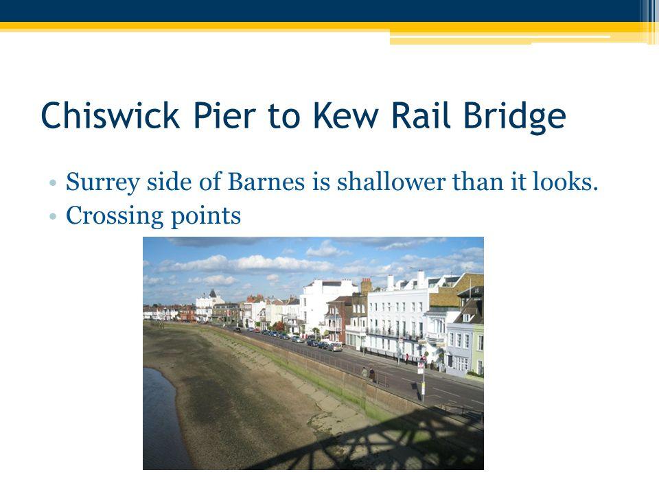 Chiswick Pier to Kew Rail Bridge Surrey side of Barnes is shallower than it looks. Crossing points