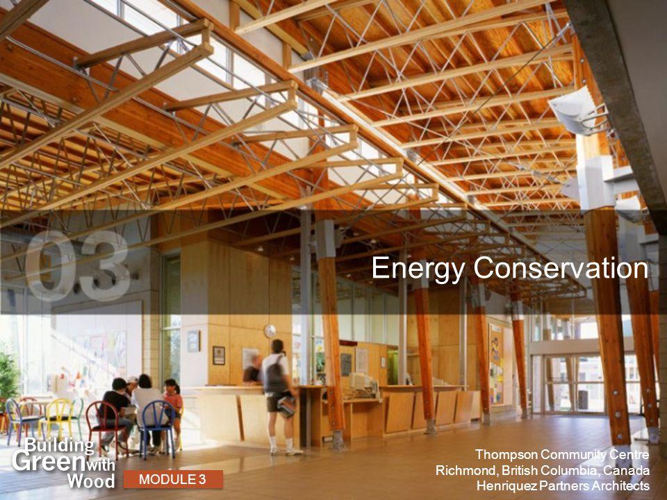 Energy Conservation MODULE 3 Thompson Community Centre Richmond, British Columbia, Canada Henriquez Partners Architects