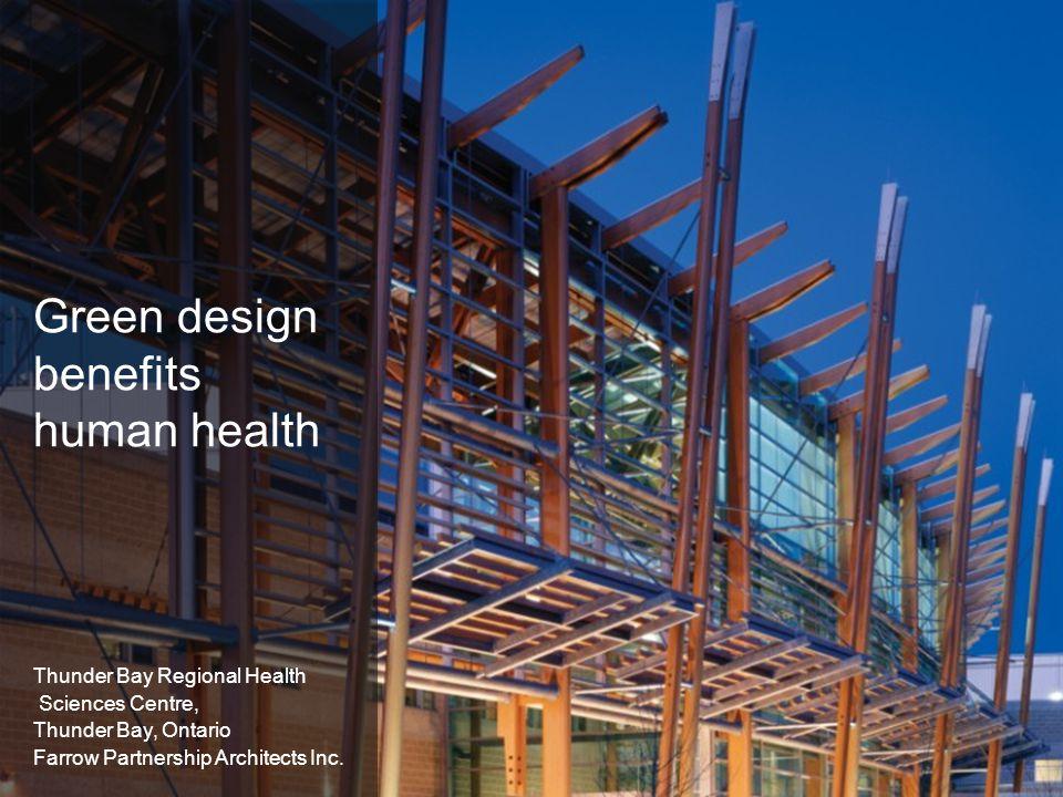 Green design benefits human health Thunder Bay Regional Health Sciences Centre, Thunder Bay, Ontario Farrow Partnership Architects Inc.