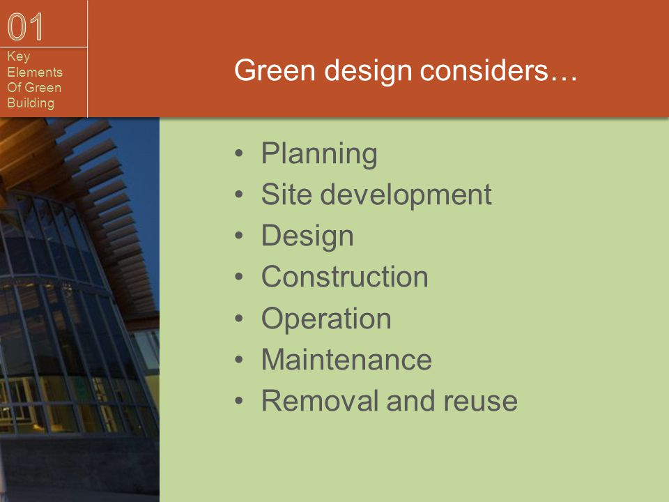 Green design considers… Planning Site development Design Construction Operation Maintenance Removal and reuse