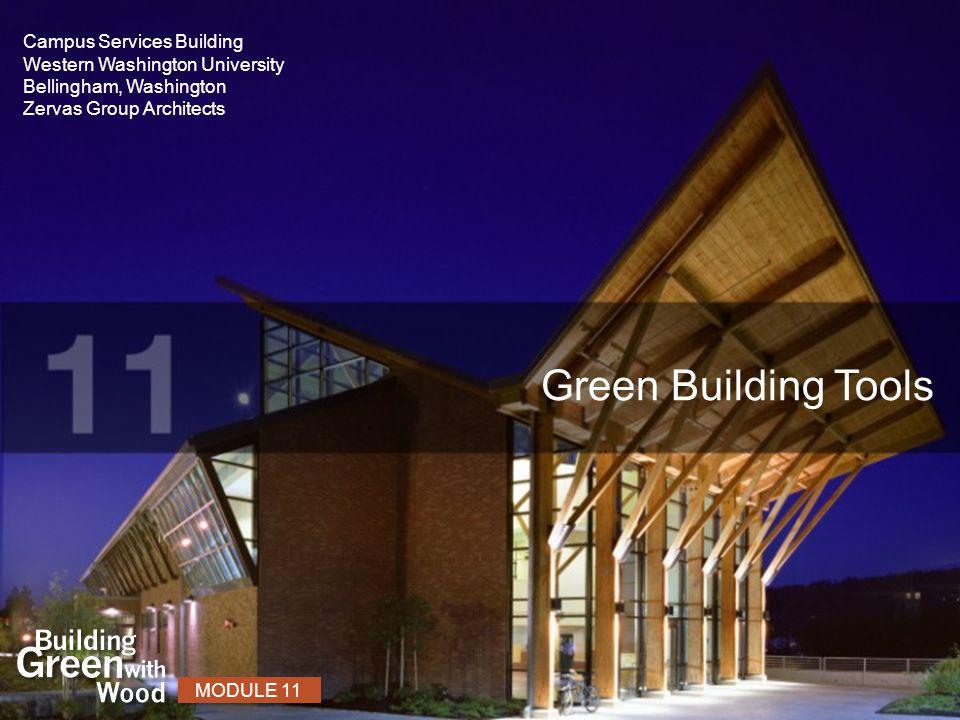 Green Building Tools MODULE 11 Campus Services Building Western Washington University Bellingham, Washington Zervas Group Architects