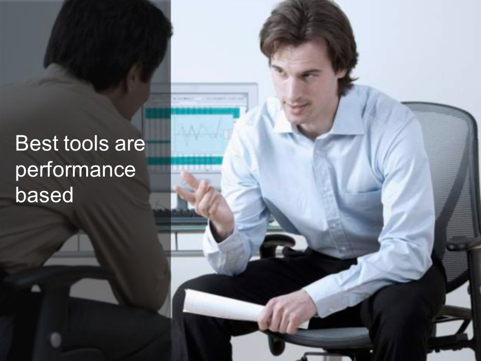 Best tools are performance based