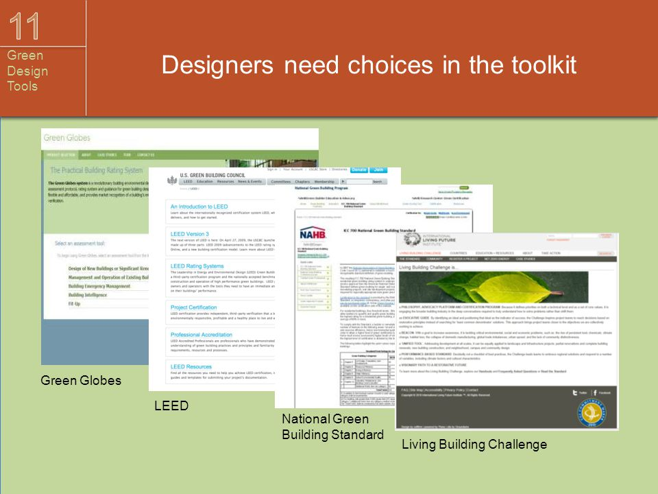 Designers need choices in the toolkit Green Globes LEED National Green Building Standard Living Building Challenge