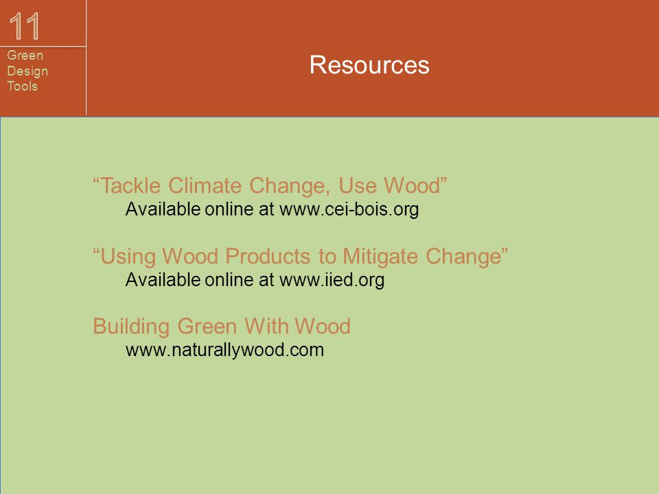 "Resources ""Tackle Climate Change, Use Wood"" Available online at www.cei-bois.org ""Using Wood Products to Mitigate Change"" Available online at www.iied"