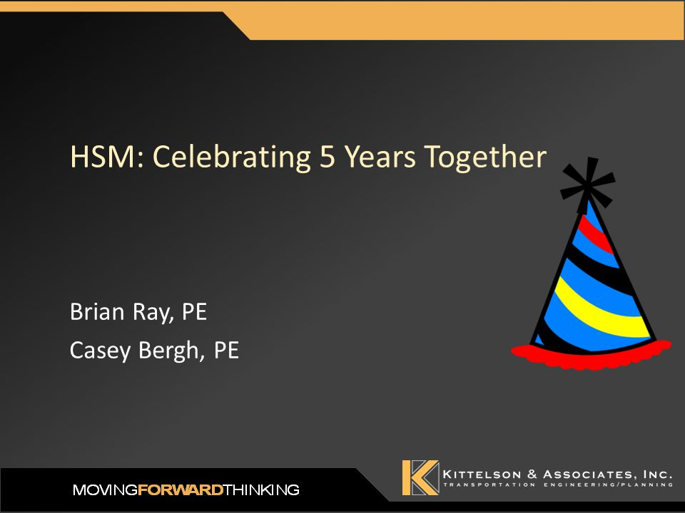 HSM: Celebrating 5 Years Together Brian Ray, PE Casey Bergh, PE