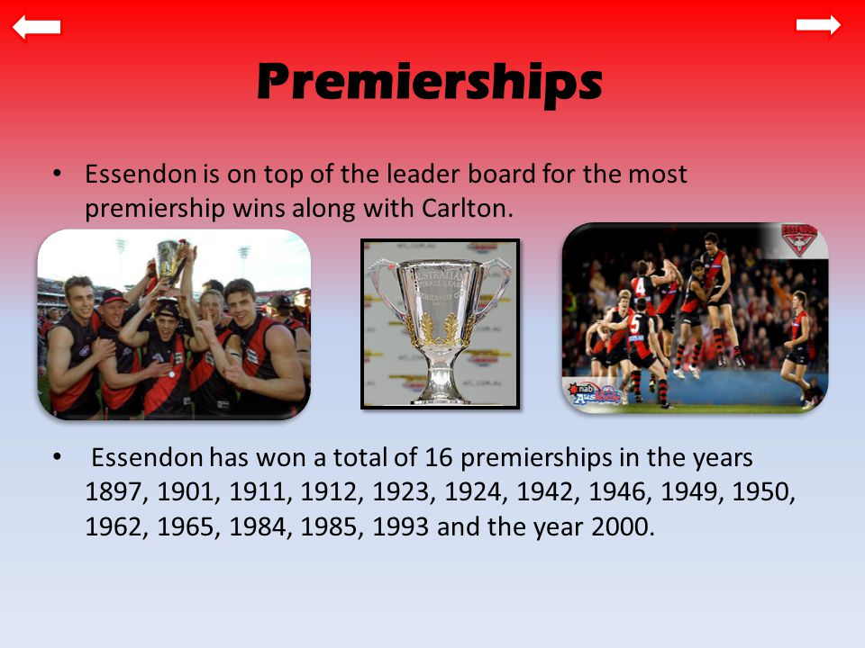 Premierships Essendon is on top of the leader board for the most premiership wins along with Carlton.
