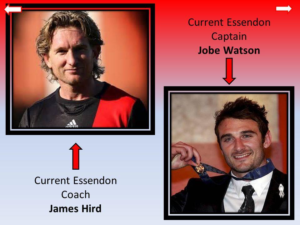 Current Essendon Coach James Hird Current Essendon Captain Jobe Watson