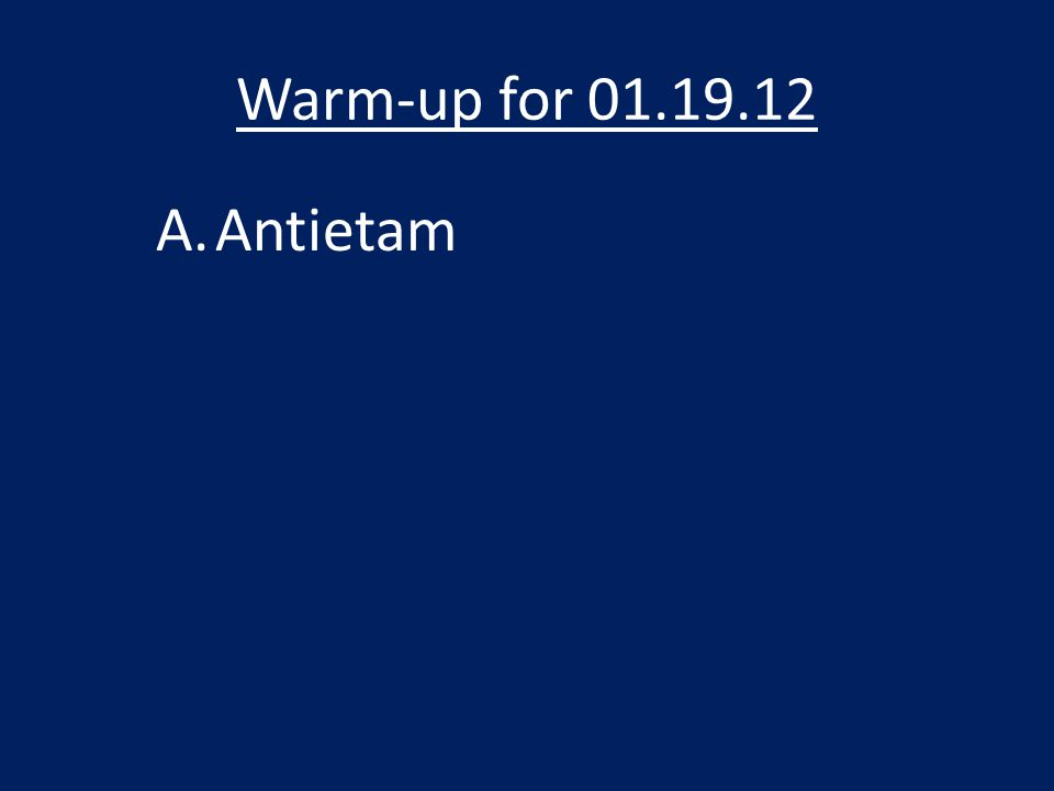 Warm-up for 01.19.12 A.Antietam