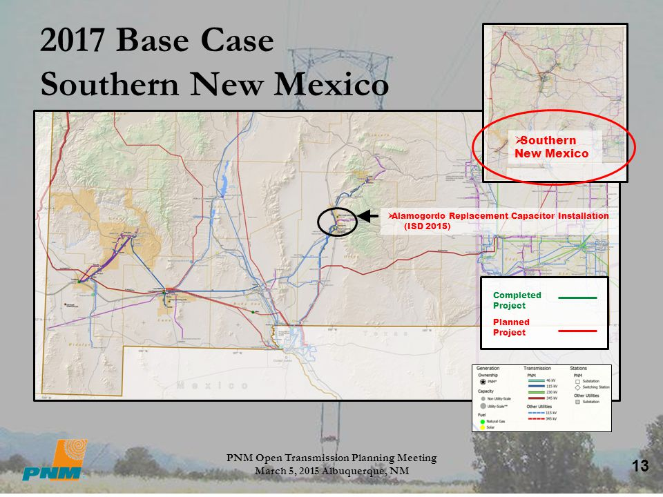 13 2017 Base Case Southern New Mexico PNM Open Transmission Planning Meeting March 5, 2015 Albuquerque, NM  Southern New Mexico Completed Project Pla