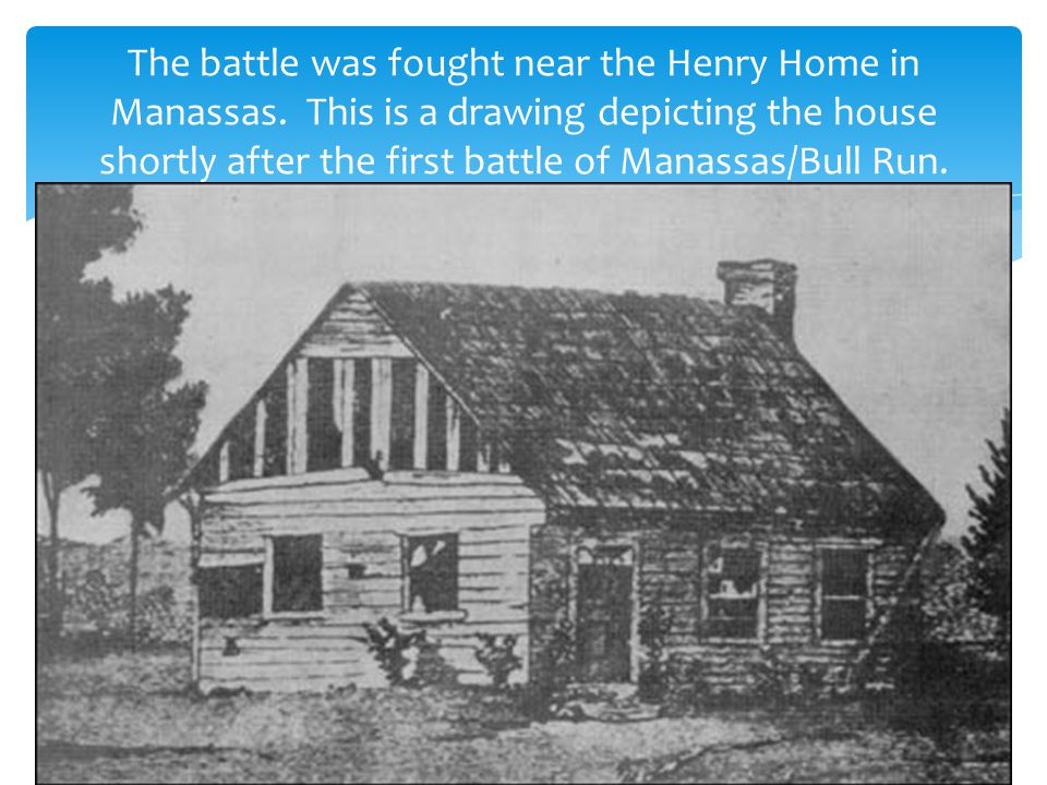 The battle was fought near the Henry Home in Manassas.