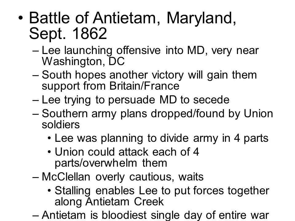 Results (of Antietam) –Army of Potomac (Union) gains confidence since Lee retreated –The Union changes their war aims (goals) Lincoln would now take action against slavery –New Union leadership emerges Ambrose Burnside