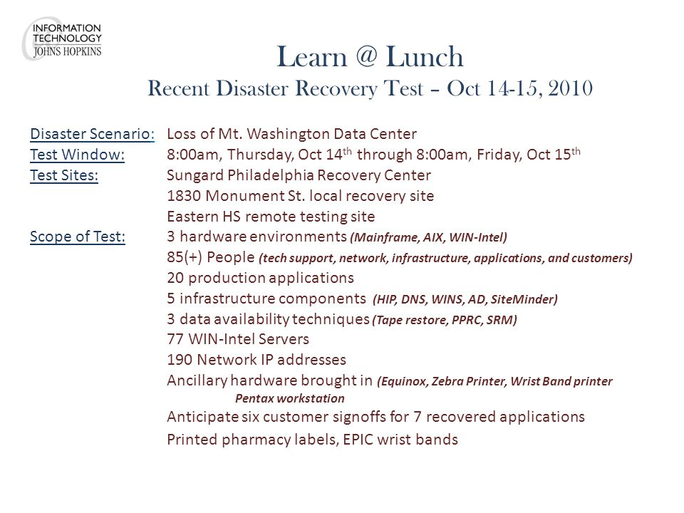 Learn @ Lunch Recent Disaster Recovery Test – Oct 14-15, 2010 Disaster Scenario:Loss of Mt.