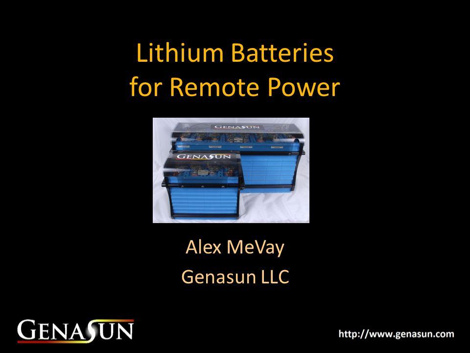 Lithium Batteries for Remote Power Alex MeVay Genasun LLC