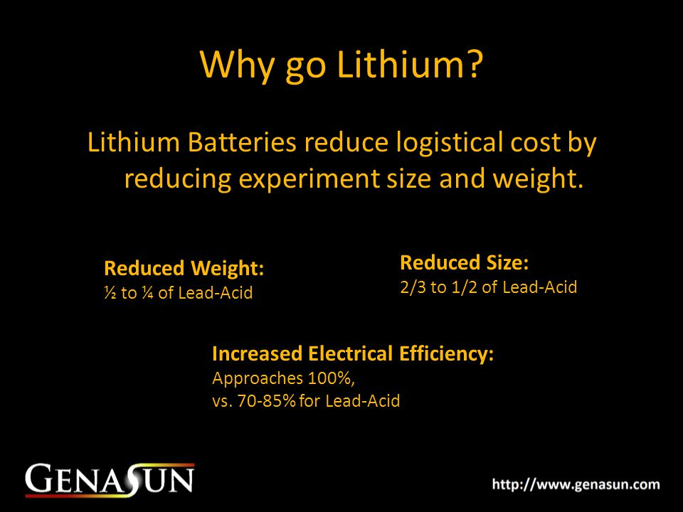 Why go Lithium.Lithium Batteries reduce logistical cost by reducing experiment size and weight.