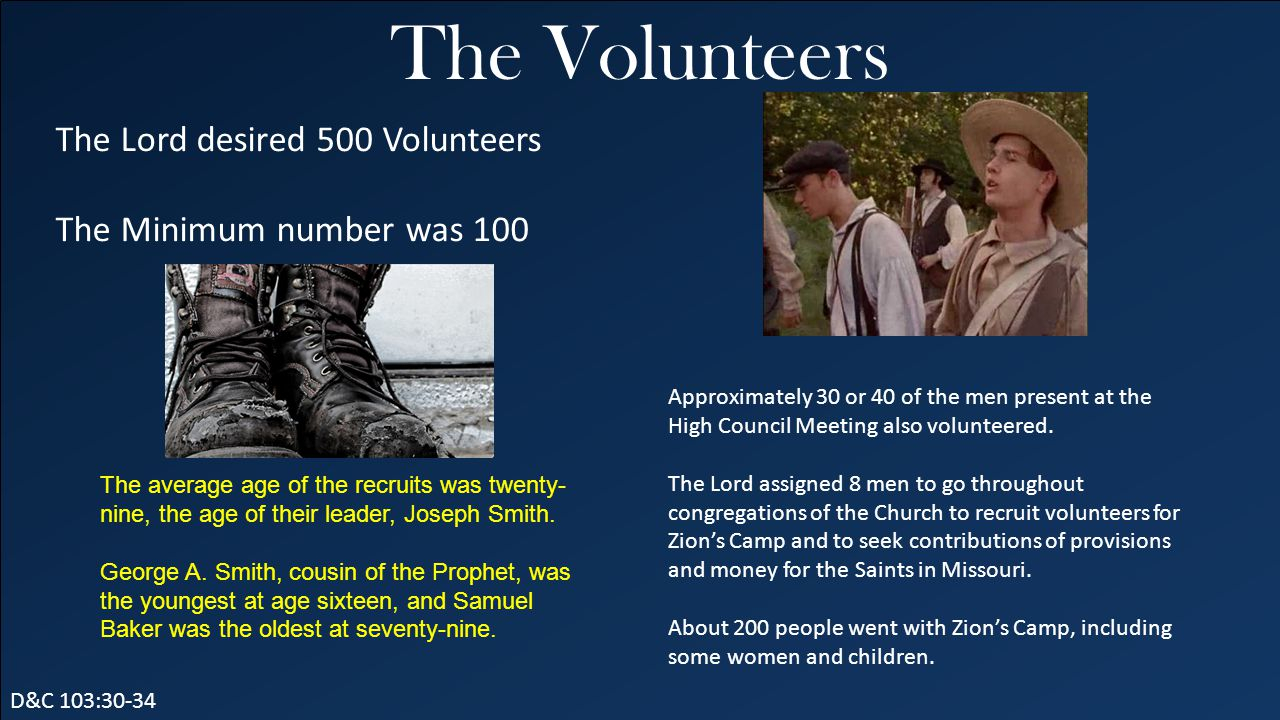 The Volunteers D&C 103:30-34 Approximately 30 or 40 of the men present at the High Council Meeting also volunteered. The Lord assigned 8 men to go thr