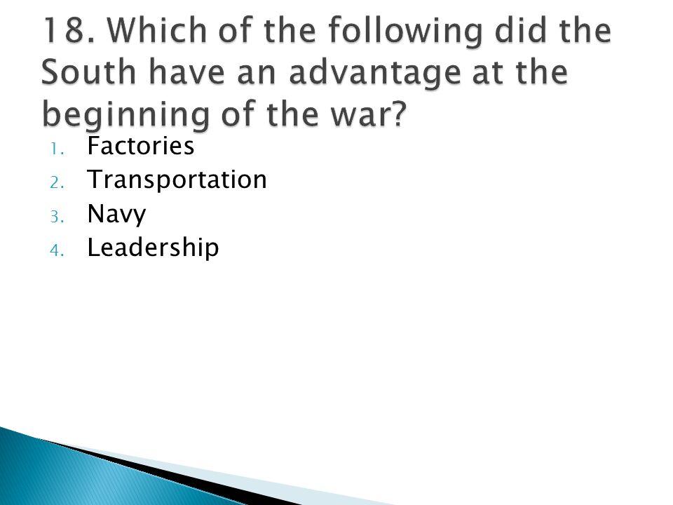 1. Factories 2. Transportation 3. Navy 4. Leadership
