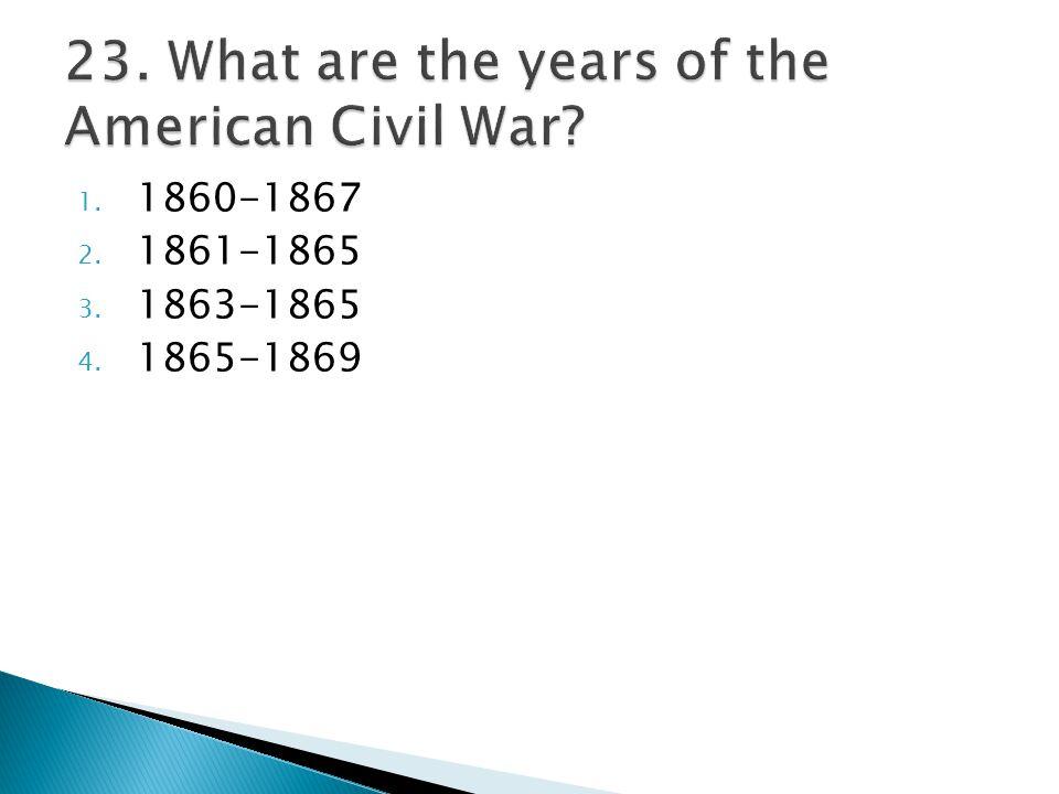 1. 1860-1867 2. 1861-1865 3. 1863-1865 4. 1865-1869