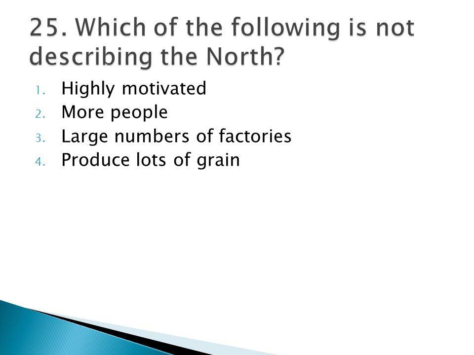 1. Highly motivated 2. More people 3. Large numbers of factories 4. Produce lots of grain