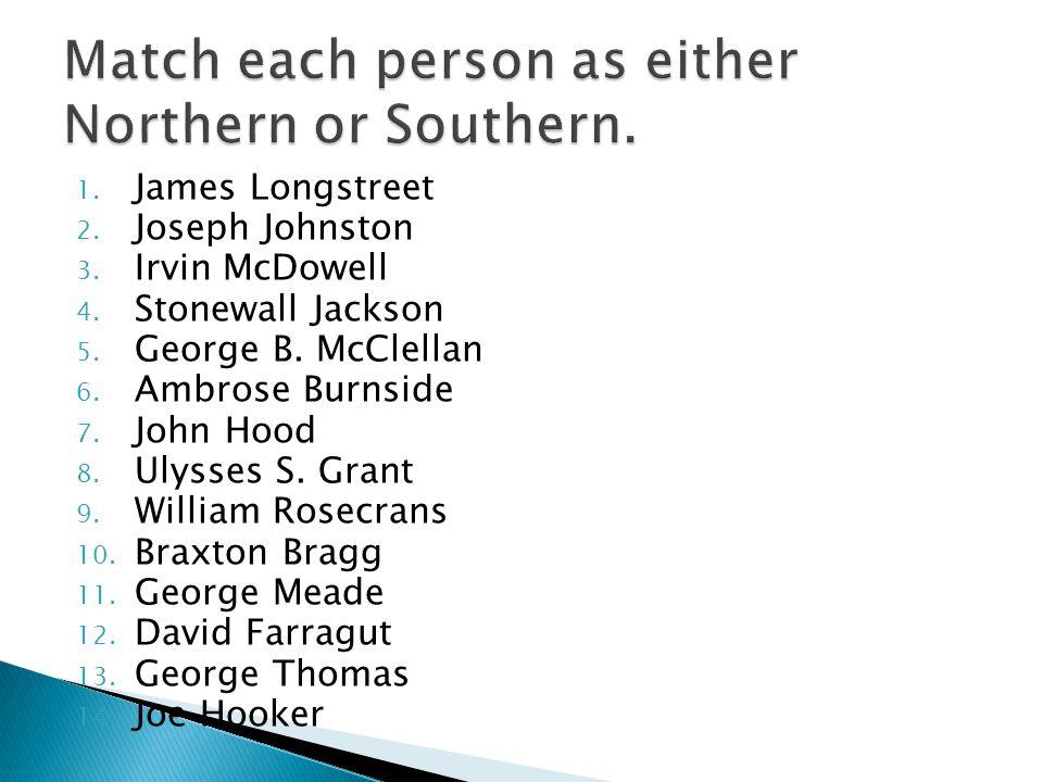1. James Longstreet 2. Joseph Johnston 3. Irvin McDowell 4.