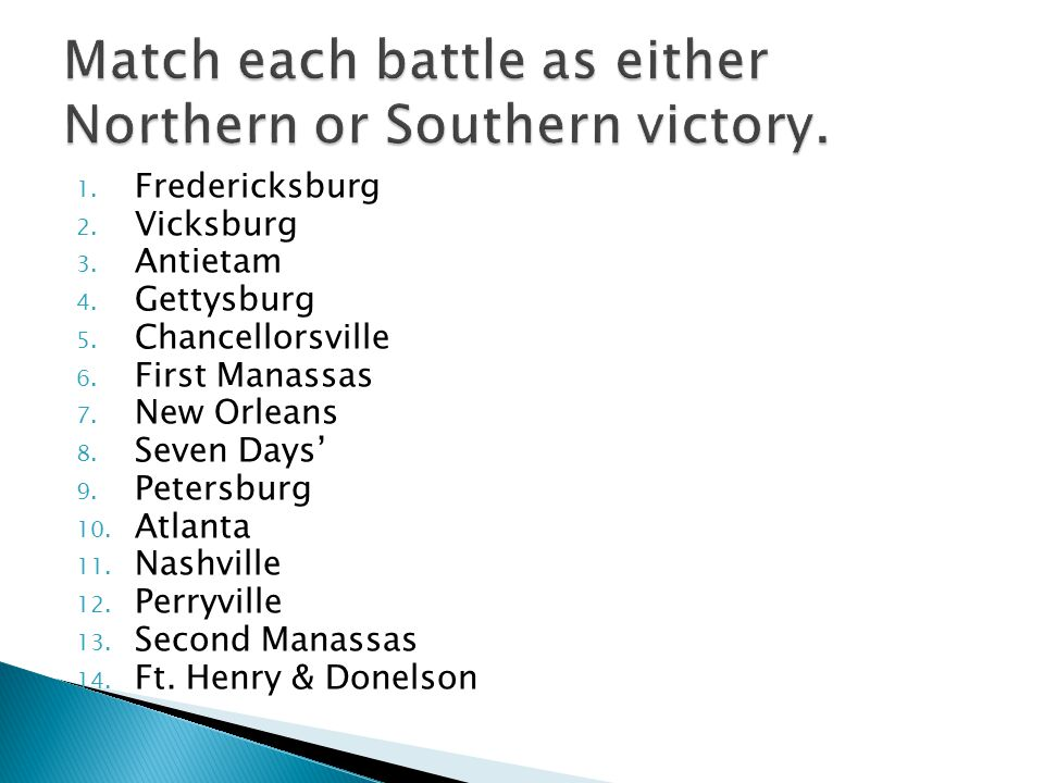1. Fredericksburg 2. Vicksburg 3. Antietam 4. Gettysburg 5.