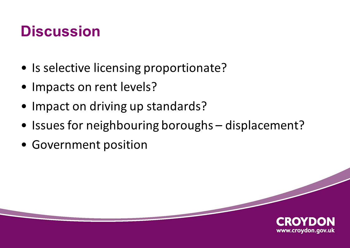 Discussion Is selective licensing proportionate. Impacts on rent levels.