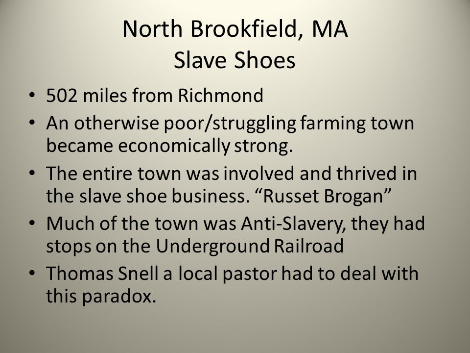 North Brookfield, MA Slave Shoes 502 miles from Richmond An otherwise poor/struggling farming town became economically strong.