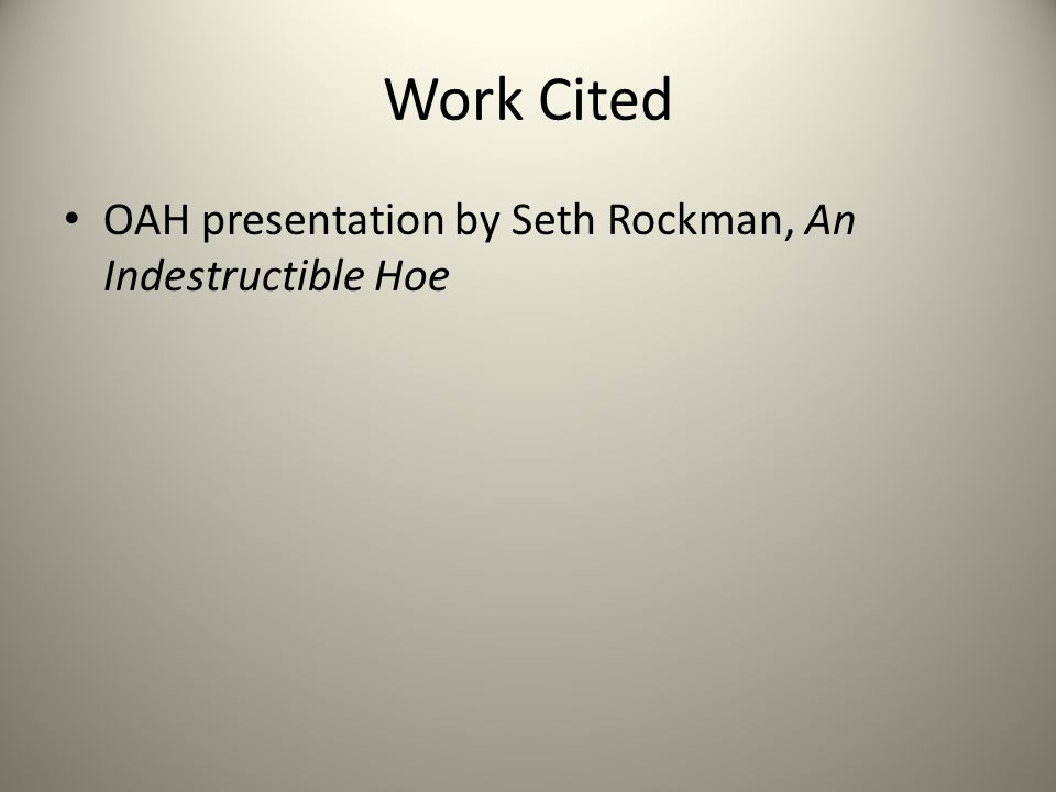Work Cited OAH presentation by Seth Rockman, An Indestructible Hoe