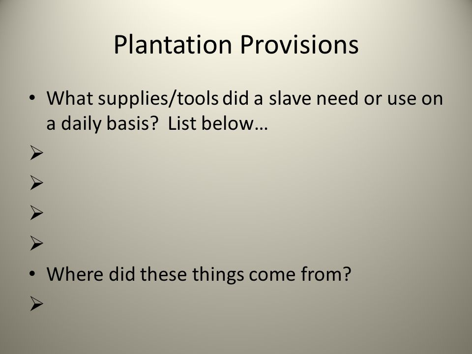 Plantation Provisions What supplies/tools did a slave need or use on a daily basis.