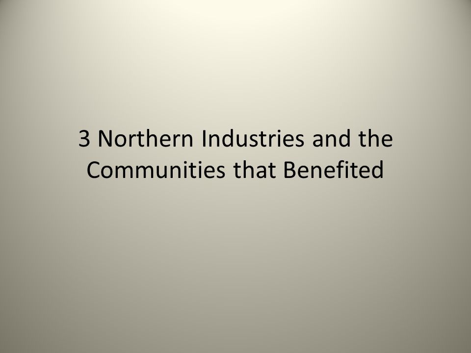 3 Northern Industries and the Communities that Benefited