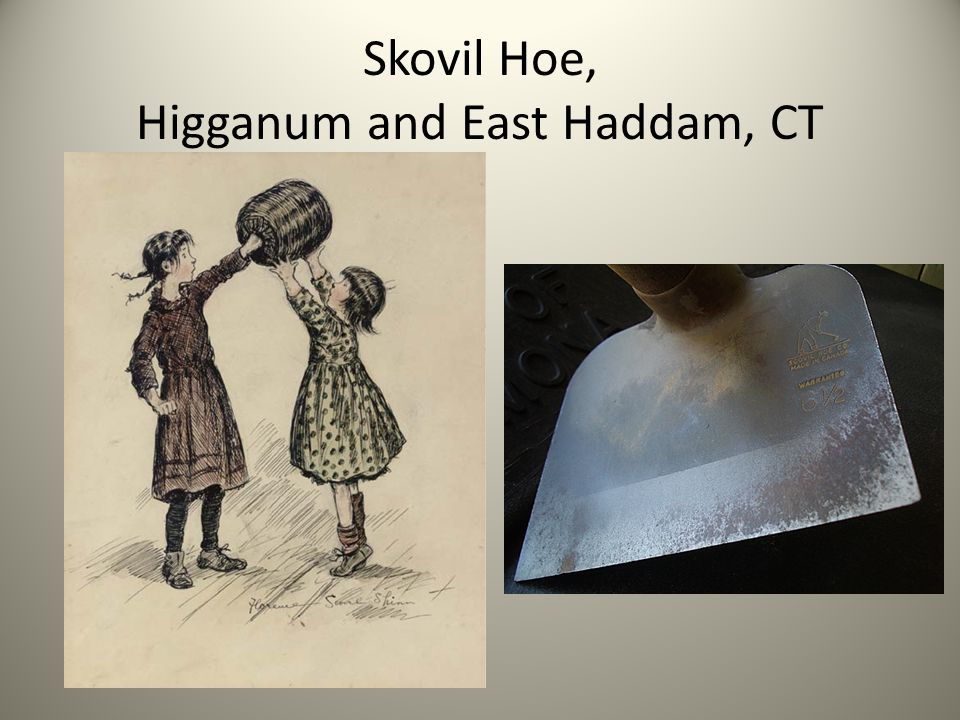 Skovil Hoe, Higganum and East Haddam, CT