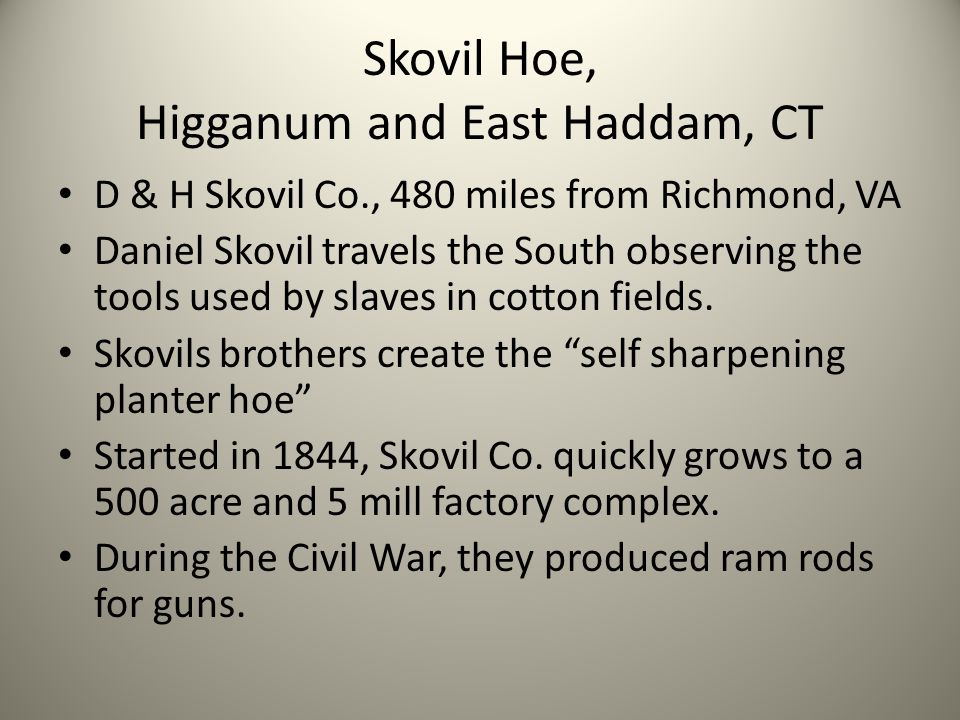D & H Skovil Co., 480 miles from Richmond, VA Daniel Skovil travels the South observing the tools used by slaves in cotton fields.