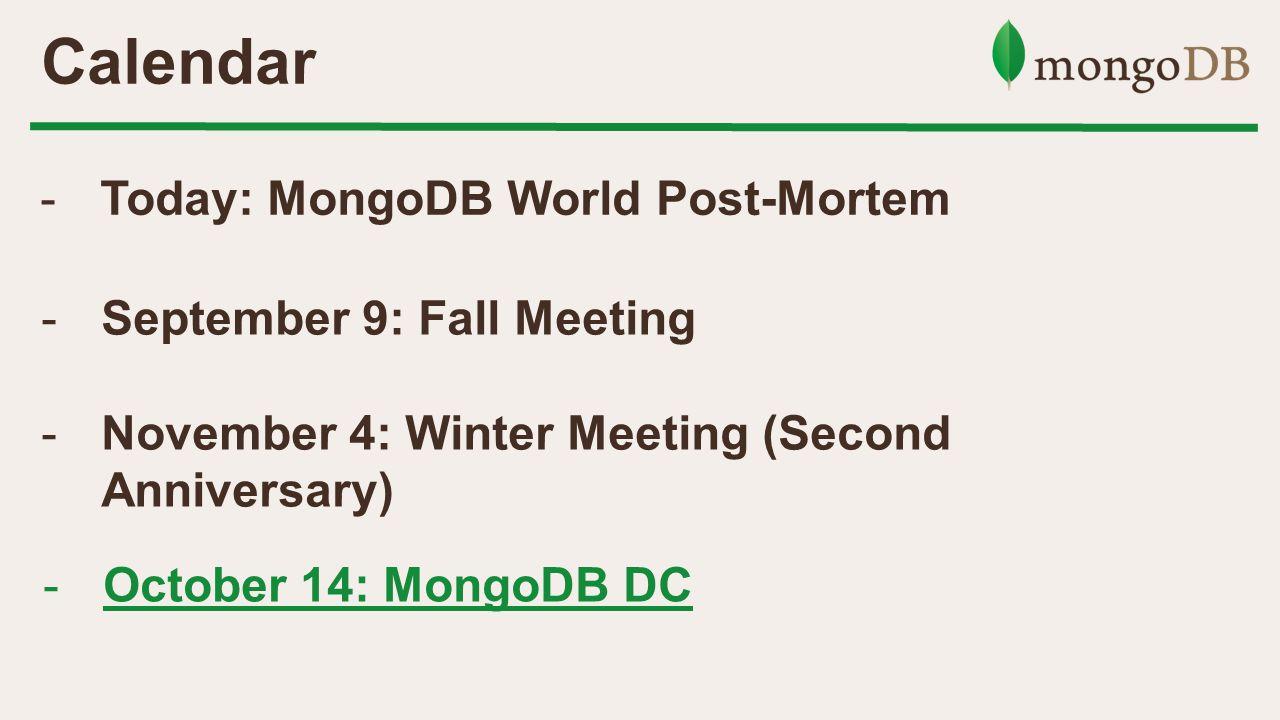 Calendar -Today: MongoDB World Post-Mortem -September 9: Fall Meeting -November 4: Winter Meeting (Second Anniversary) -October 14: MongoDB DC
