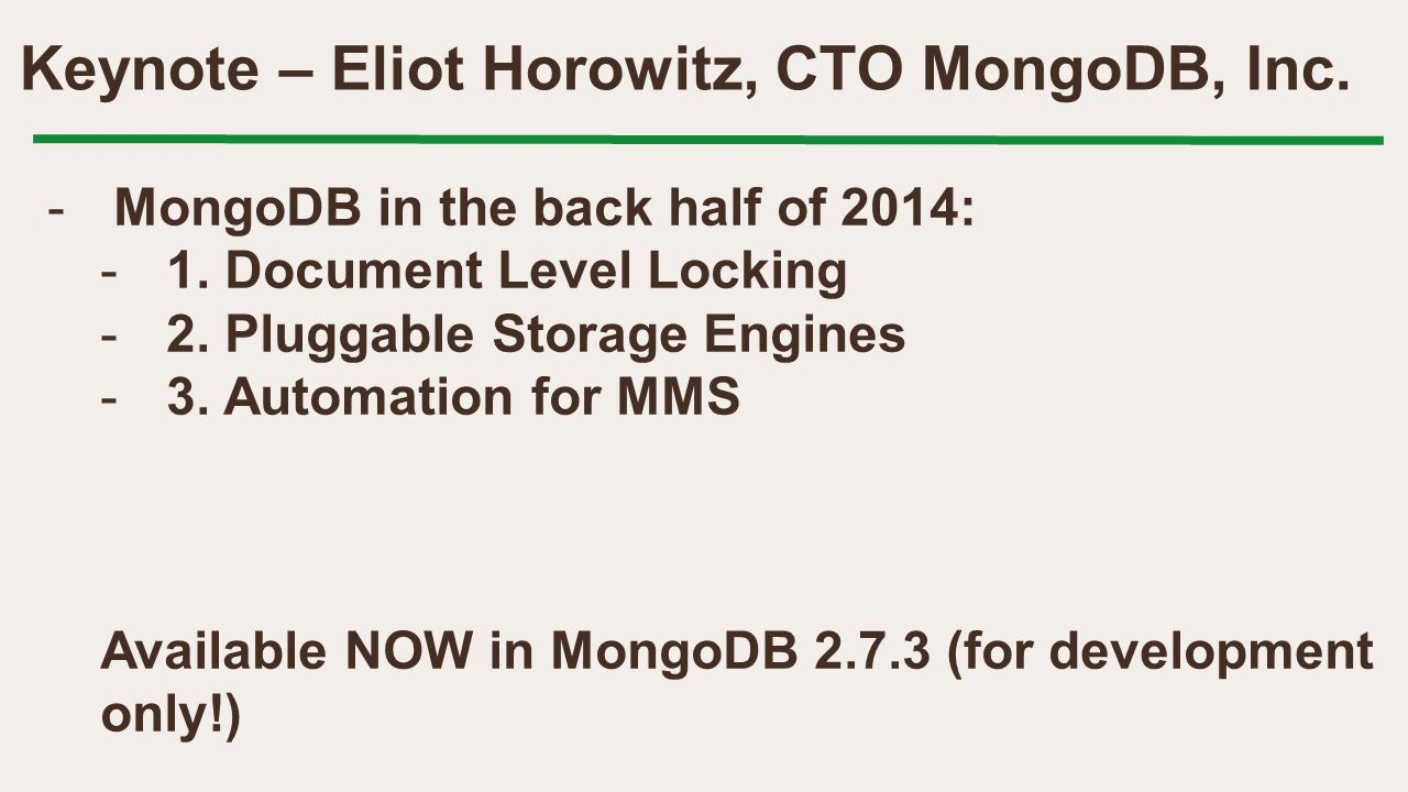 Keynote – Eliot Horowitz, CTO MongoDB, Inc. -MongoDB in the back half of 2014: -1.