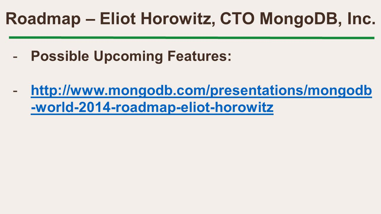 Roadmap – Eliot Horowitz, CTO MongoDB, Inc. -Possible Upcoming Features: -http://www.mongodb.com/presentations/mongodb -world-2014-roadmap-eliot-horow
