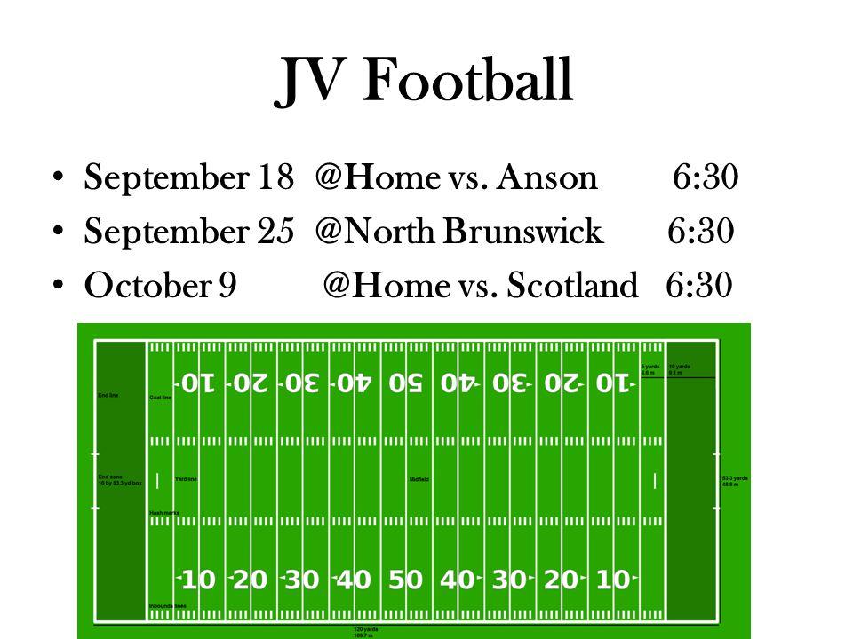 JV Football September 18 @Home vs. Anson 6:30 September 25 @North Brunswick 6:30 October 9 @Home vs. Scotland 6:30