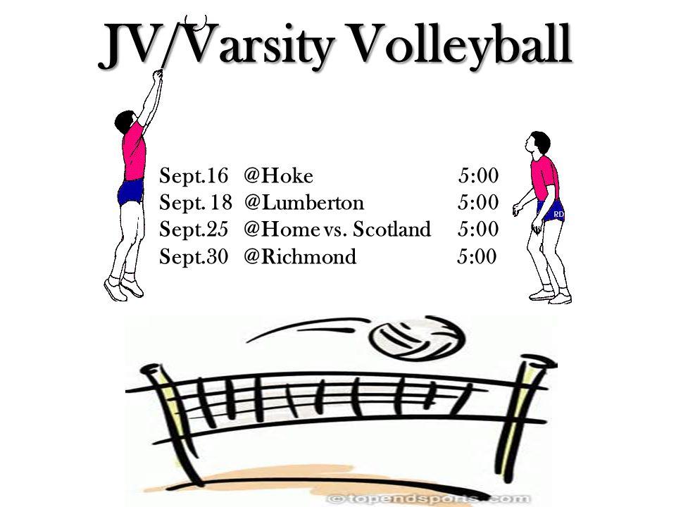 JV/Varsity Volleyball Sept.16 @Hoke 5:00 Sept. 18 @Lumberton 5:00 Sept.25 @Home vs. Scotland 5:00 Sept.30 @Richmond 5:00