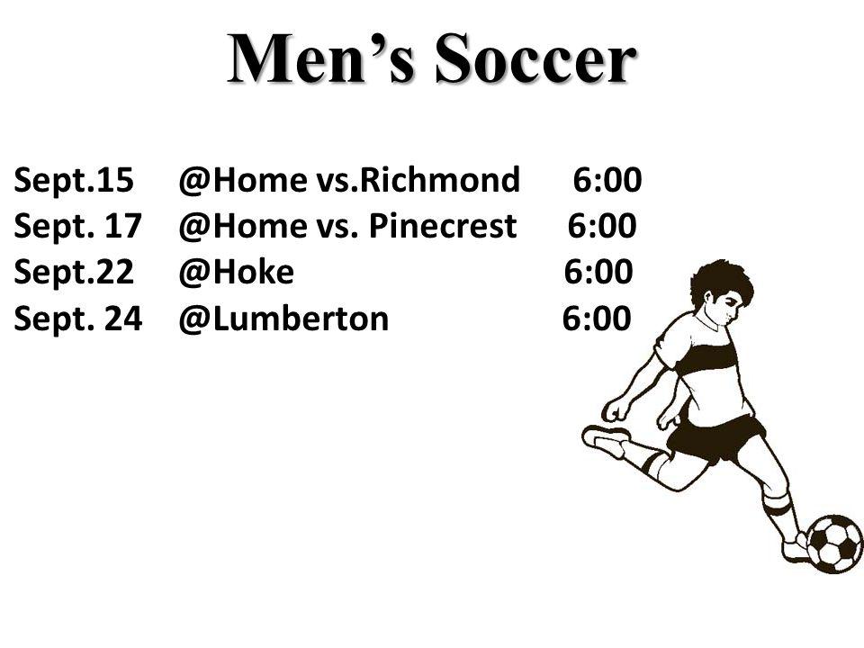 Men's Soccer Sept.15 @Home vs.Richmond 6:00 Sept. 17 @Home vs. Pinecrest 6:00 Sept.22 @Hoke 6:00 Sept. 24 @Lumberton 6:00