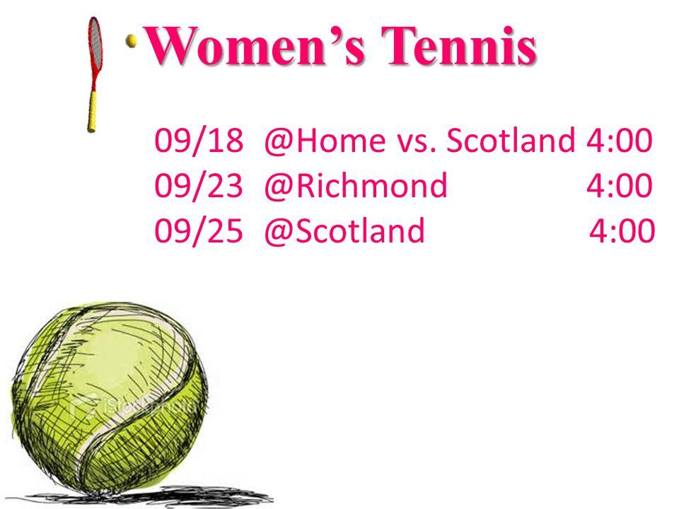 Women's Tennis 09/18 @Home vs. Scotland 4:00 09/23 @Richmond 4:00 09/25 @Scotland 4:00