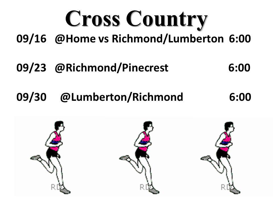 Cross Country 09/16 @Home vs Richmond/Lumberton 6:00 09/23 @Richmond/Pinecrest 6:00 09/30 @Lumberton/Richmond 6:00