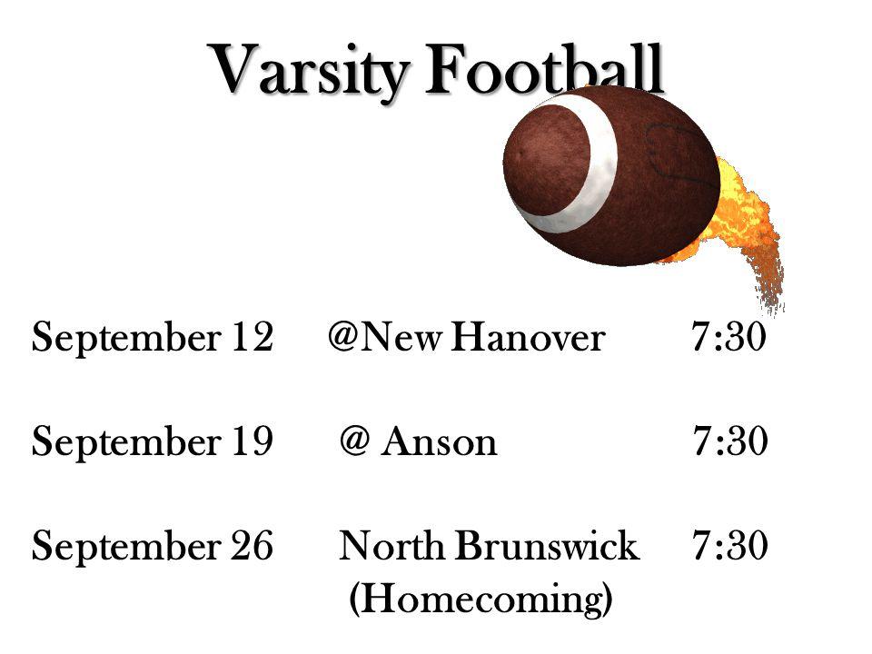 Varsity Football September 12 @New Hanover 7:30 September 19 @ Anson 7:30 September 26 North Brunswick 7:30 (Homecoming)