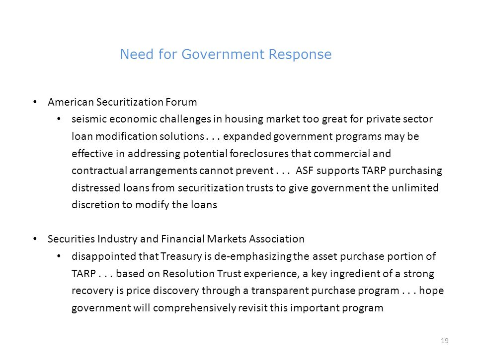 19 Need for Government Response 4.9 million in PLS American Securitization Forum seismic economic challenges in housing market too great for private sector loan modification solutions...