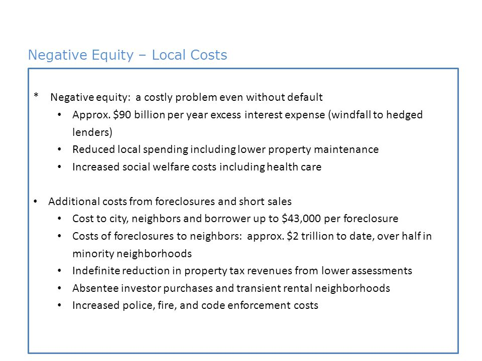 3 Negative Equity – Local Costs 4.9 million in PLS * Negative equity: a costly problem even without default Approx.