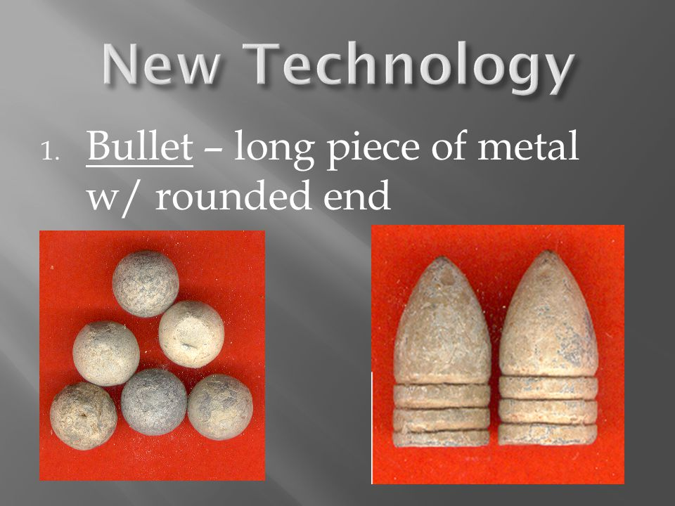 1. Bullet – long piece of metal w/ rounded end