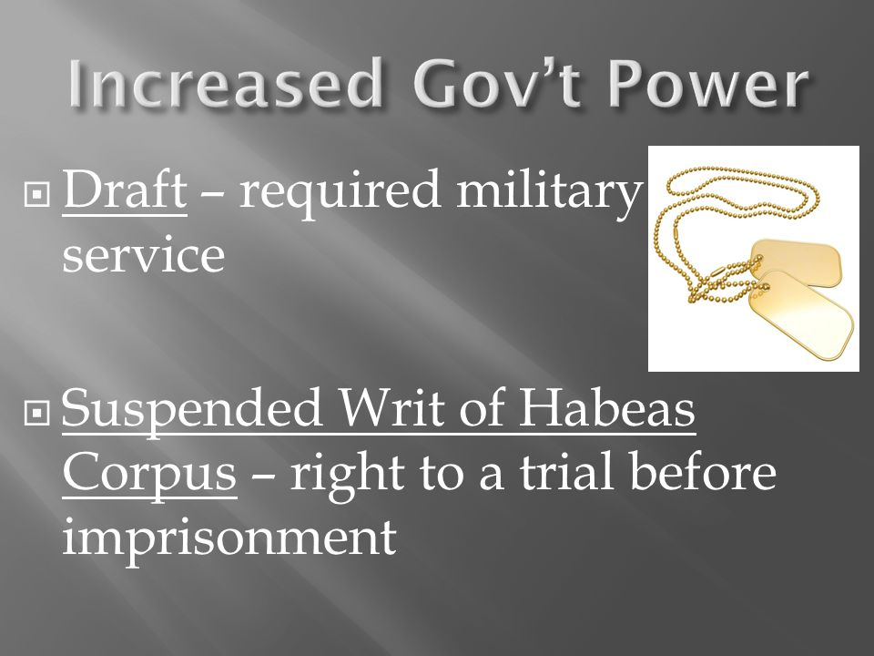  Draft – required military service  Suspended Writ of Habeas Corpus – right to a trial before imprisonment