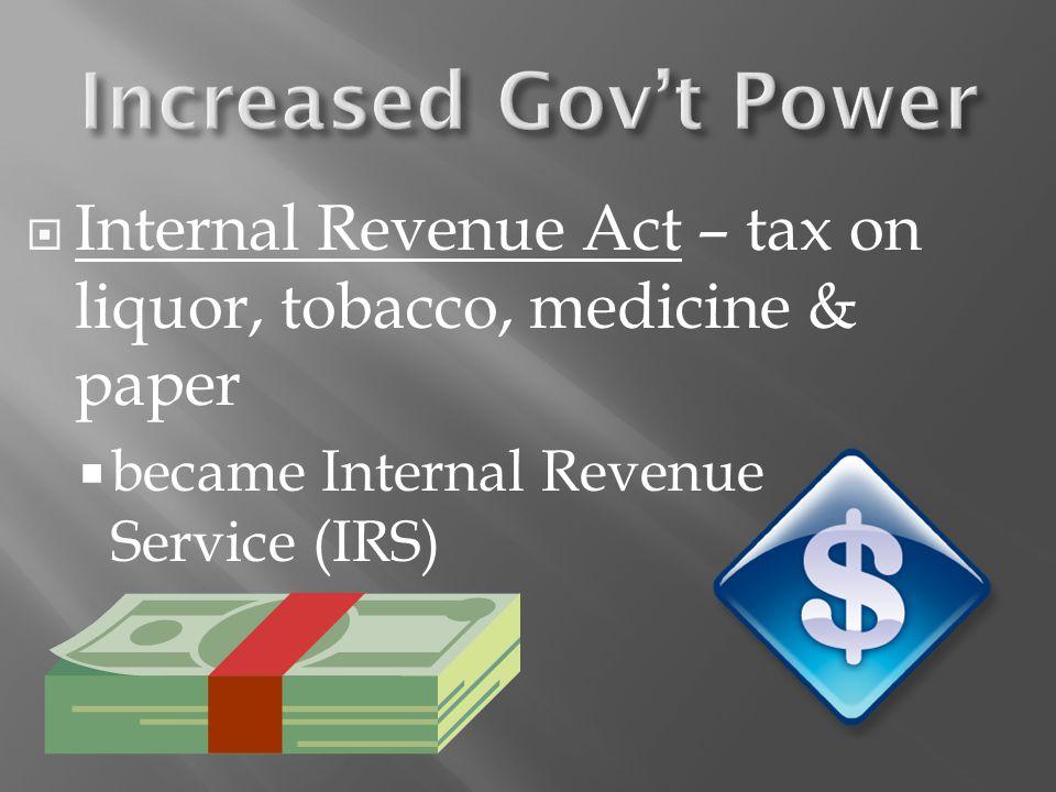  Internal Revenue Act – tax on liquor, tobacco, medicine & paper  became Internal Revenue Service (IRS)