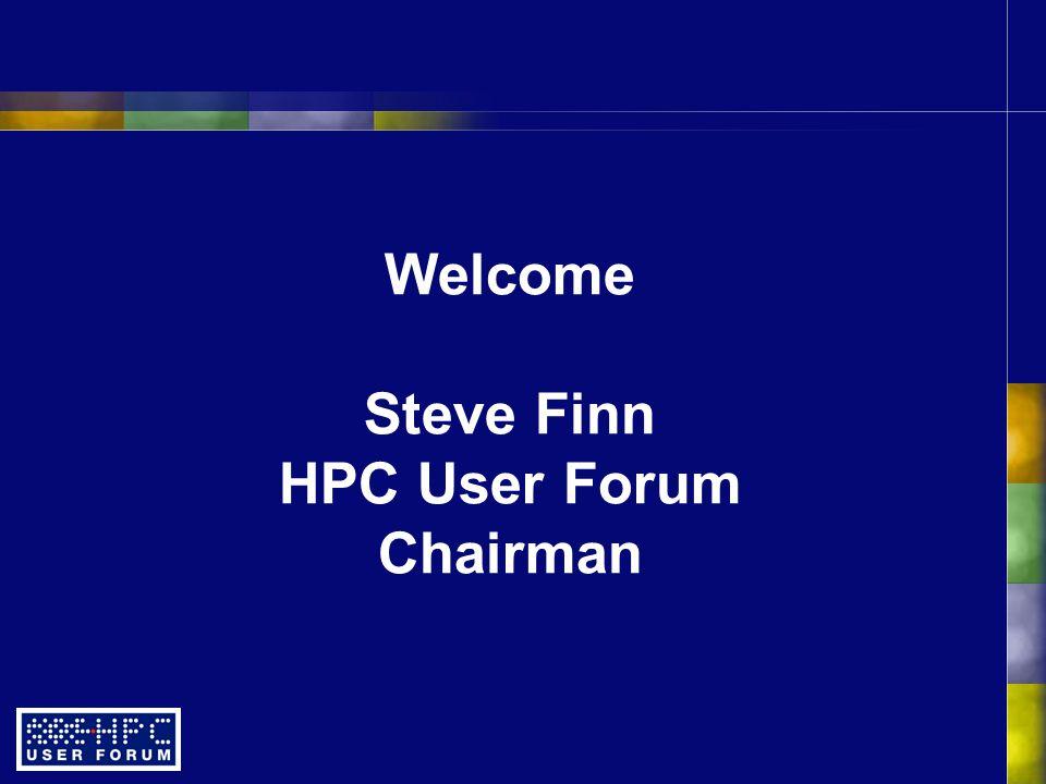 Welcome Steve Finn HPC User Forum Chairman